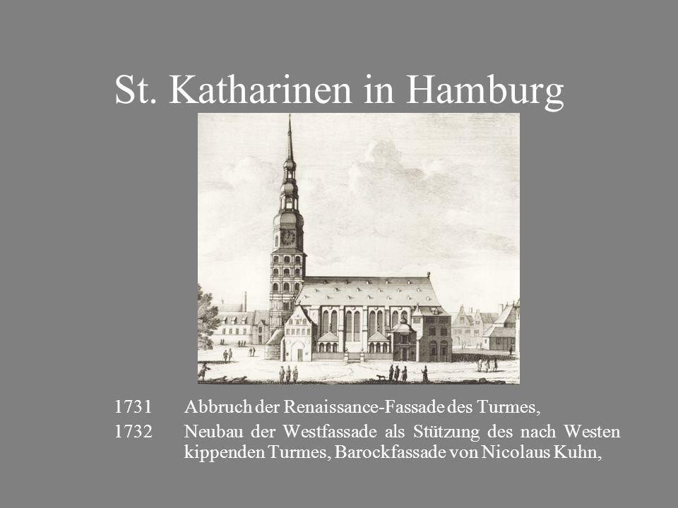 St. Katharinen in Hamburg 1731Abbruch der Renaissance-Fassade des Turmes, 1732Neubau der Westfassade als Stützung des nach Westen kippenden Turmes, Ba