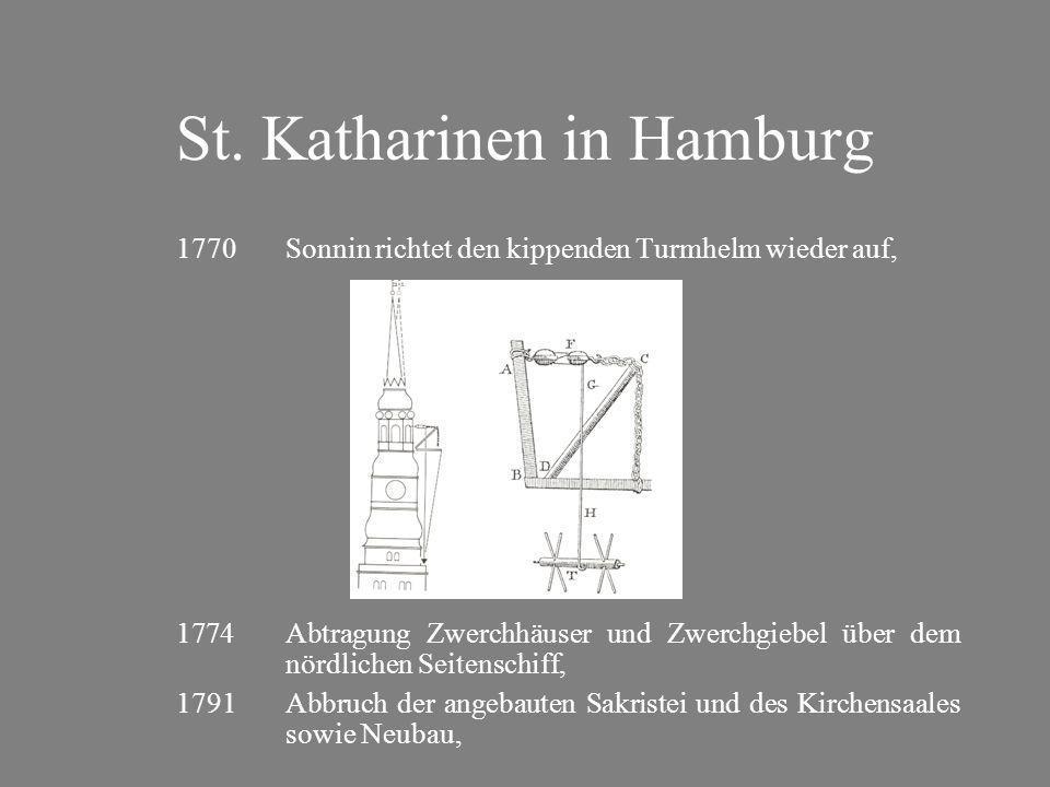 St. Katharinen in Hamburg 1770Sonnin richtet den kippenden Turmhelm wieder auf, 1774Abtragung Zwerchhäuser und Zwerchgiebel über dem nördlichen Seiten