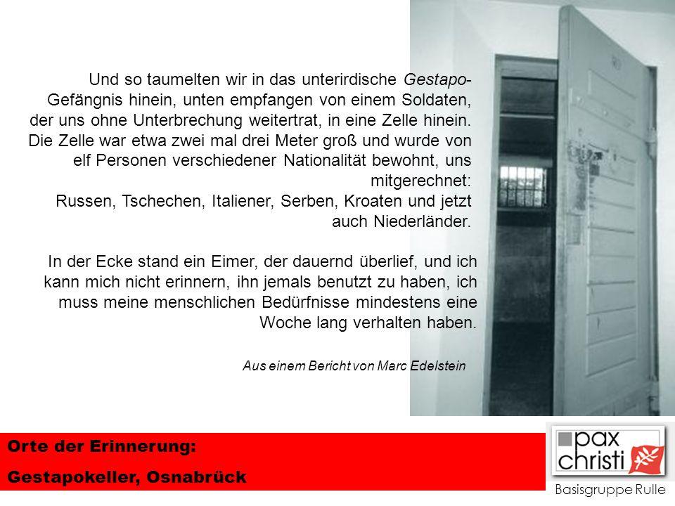Basisgruppe Rulle Orte der Erinnerung: Gestapokeller, Osnabrück Und so taumelten wir in das unterirdische Gestapo- Gefängnis hinein, unten empfangen v
