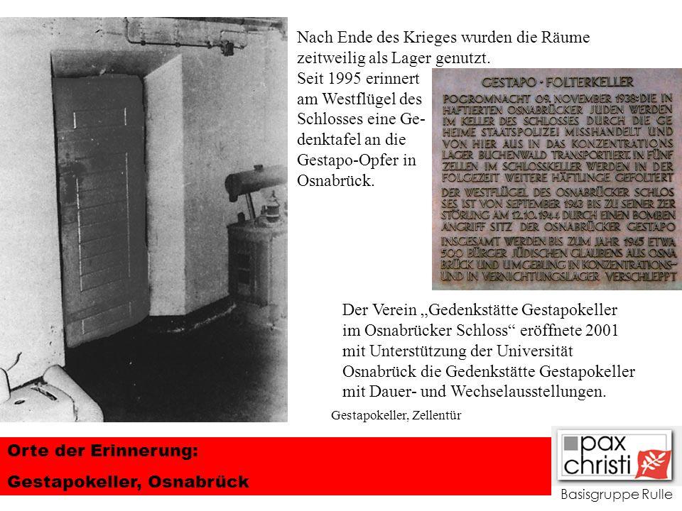 Basisgruppe Rulle Orte der Erinnerung: Gestapokeller, Osnabrück Nach Ende des Krieges wurden die Räume zeitweilig als Lager genutzt. Seit 1995 erinner