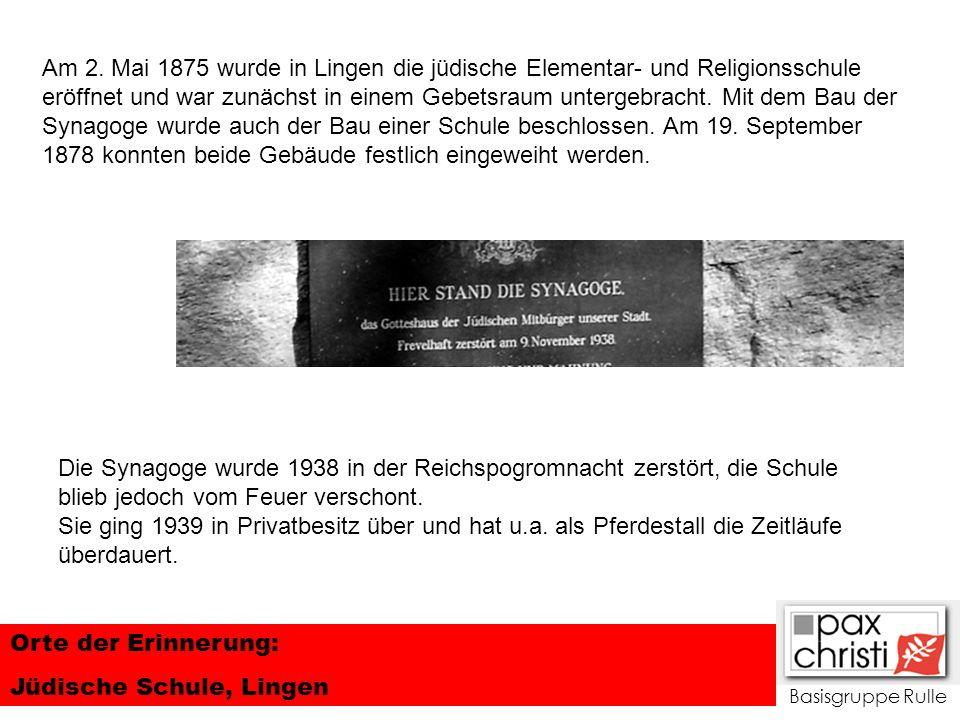 Basisgruppe Rulle Orte der Erinnerung: Jüdische Schule, Lingen Am 2. Mai 1875 wurde in Lingen die jüdische Elementar- und Religionsschule eröffnet und