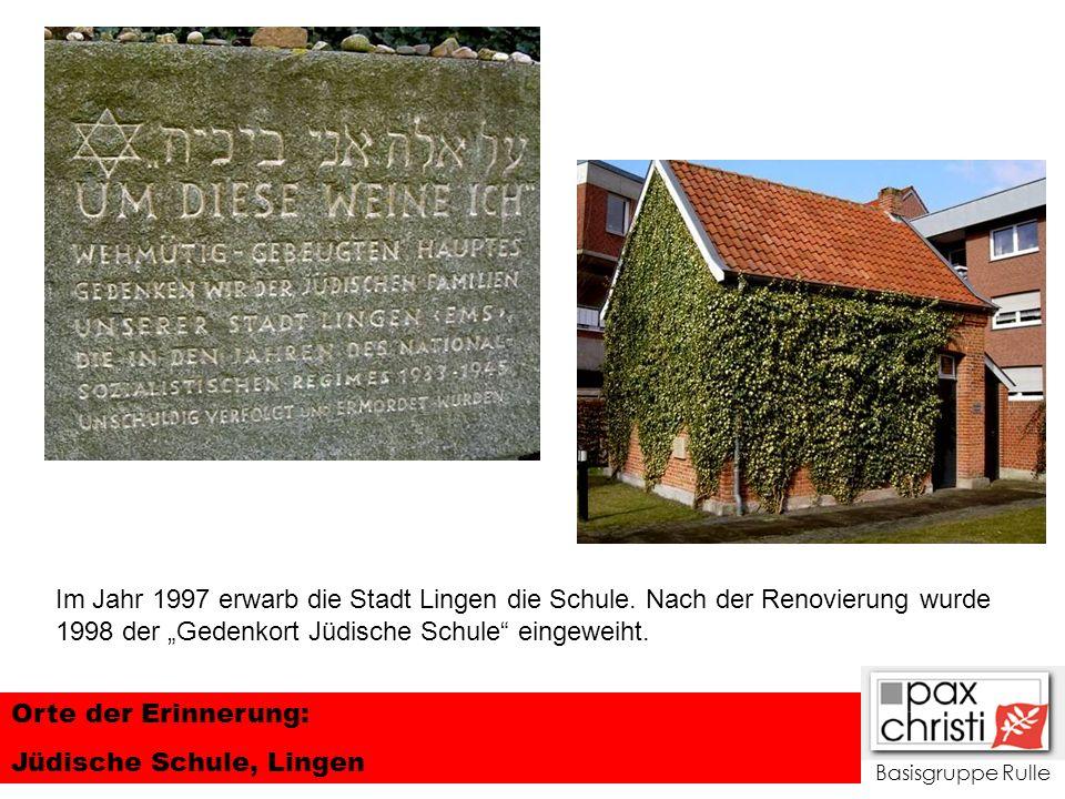Basisgruppe Rulle Orte der Erinnerung: Jüdische Schule, Lingen Im Jahr 1997 erwarb die Stadt Lingen die Schule. Nach der Renovierung wurde 1998 der Ge