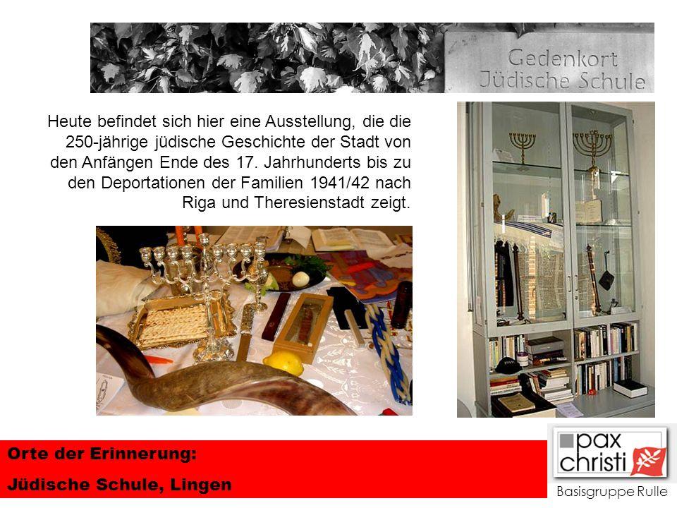 Basisgruppe Rulle Orte der Erinnerung: Jüdische Schule, Lingen Heute befindet sich hier eine Ausstellung, die die 250-jährige jüdische Geschichte der