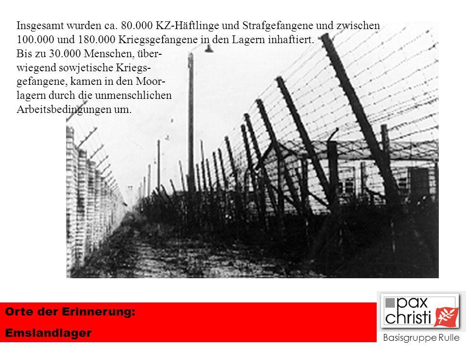 Basisgruppe Rulle Orte der Erinnerung: Emslandlager Insgesamt wurden ca. 80.000 KZ-Häftlinge und Strafgefangene und zwischen 100.000 und 180.000 Krieg