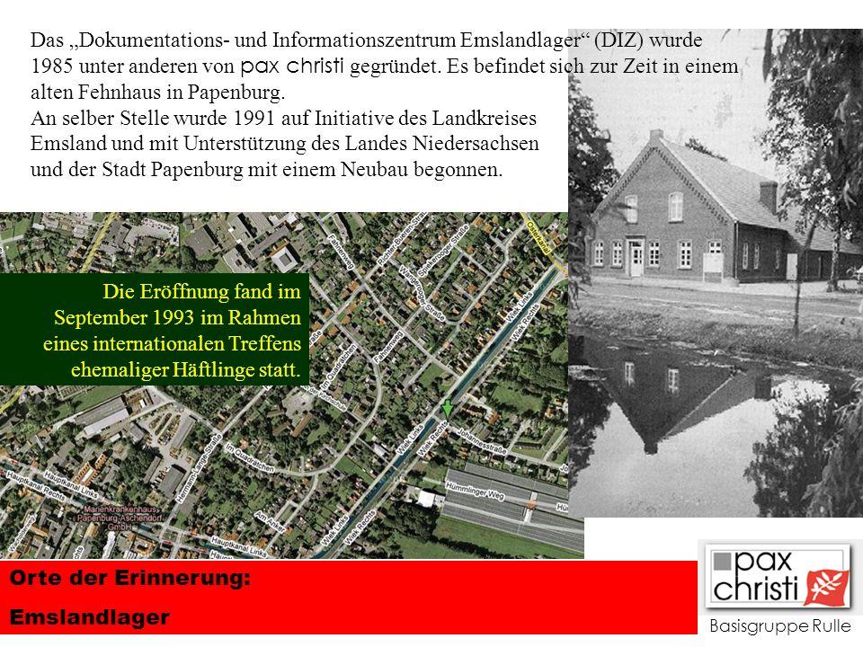 Basisgruppe Rulle Orte der Erinnerung: Emslandlager Das Dokumentations- und Informationszentrum Emslandlager (DIZ) wurde 1985 unter anderen von pax ch
