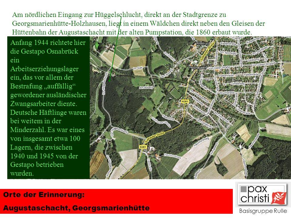Basisgruppe Rulle Orte der Erinnerung: Augustaschacht, Georgsmarienhütte Am nördlichen Eingang zur Hüggelschlucht, direkt an der Stadtgrenze zu Georgs