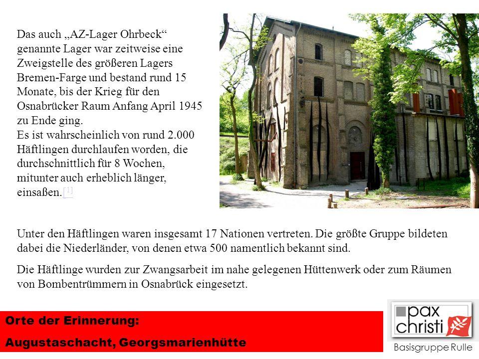 Basisgruppe Rulle Orte der Erinnerung: Augustaschacht, Georgsmarienhütte Das auch AZ-Lager Ohrbeck genannte Lager war zeitweise eine Zweigstelle des g