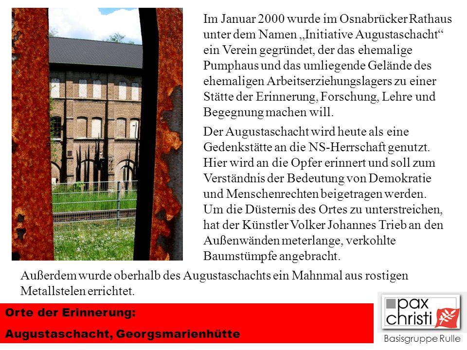Basisgruppe Rulle Orte der Erinnerung: Augustaschacht, Georgsmarienhütte Im Januar 2000 wurde im Osnabrücker Rathaus unter dem Namen Initiative August