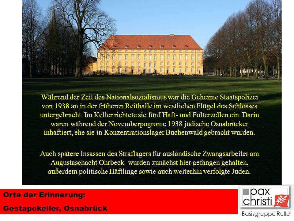 Basisgruppe Rulle Orte der Erinnerung: Gestapokeller, Osnabrück Auch spätere Insassen des Straflagers für ausländische Zwangsarbeiter am Augustaschach