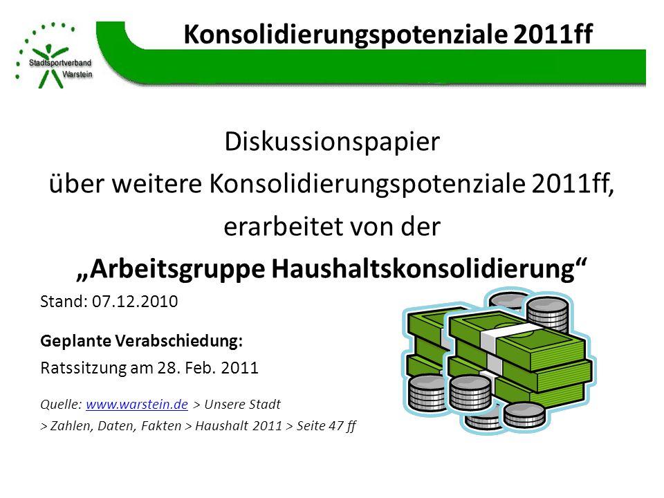 Konsolidierungspotenziale 2011ff Diskussionspapier über weitere Konsolidierungspotenziale 2011ff, erarbeitet von der Arbeitsgruppe Haushaltskonsolidie