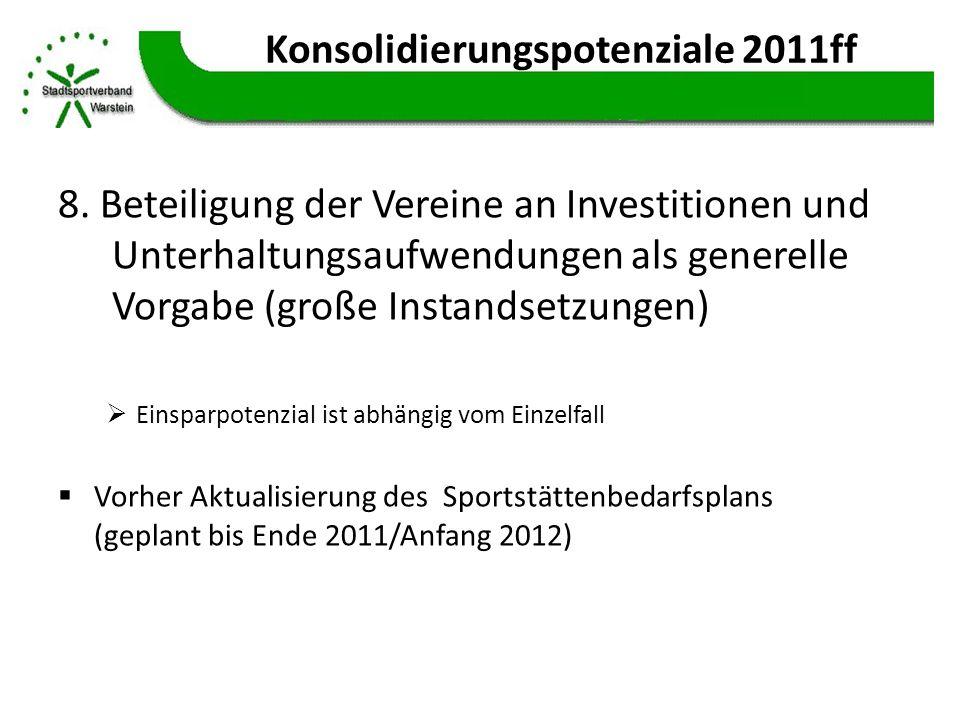 Konsolidierungspotenziale 2011ff 8. Beteiligung der Vereine an Investitionen und Unterhaltungsaufwendungen als generelle Vorgabe (große Instandsetzung