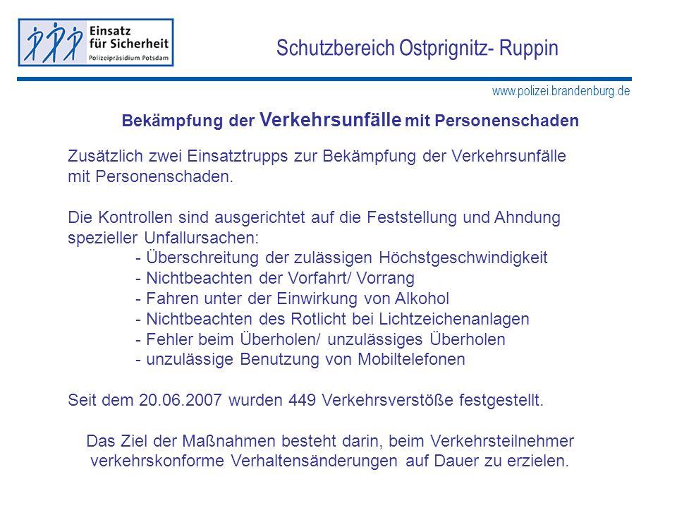 www.polizei.brandenburg.de Schutzbereich Ostprignitz- Ruppin Bekämpfung der Verkehrsunfälle mit Personenschaden Zusätzlich zwei Einsatztrupps zur Bekä