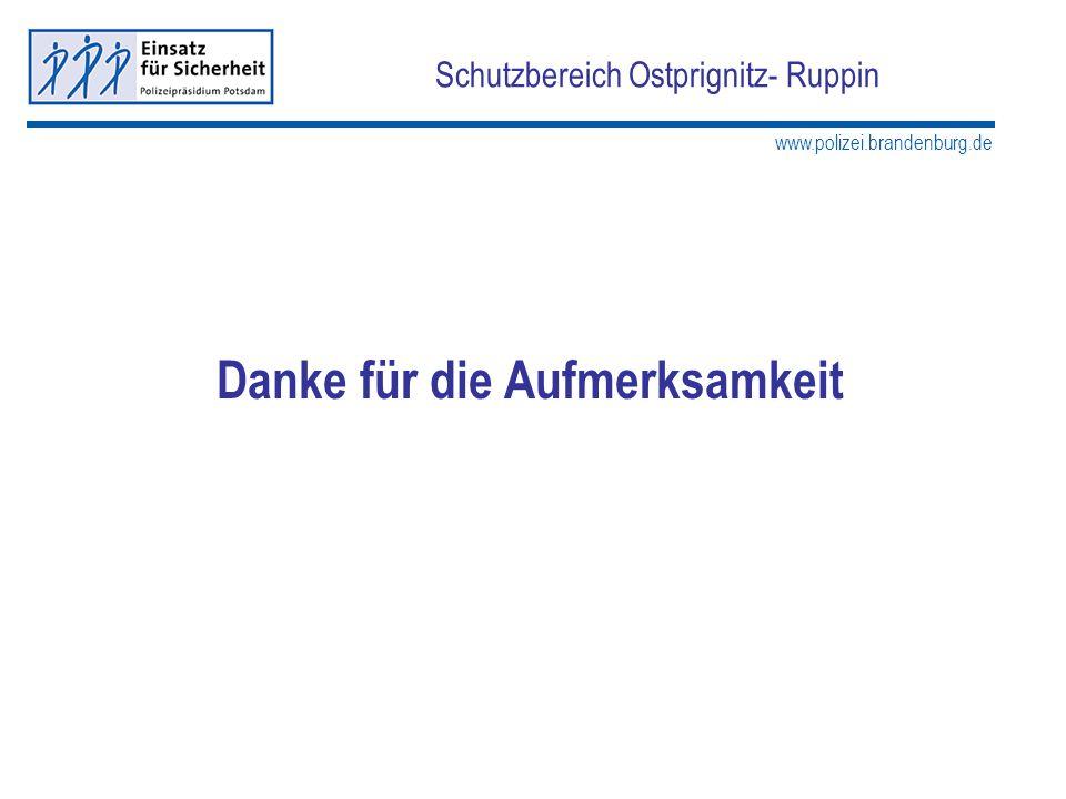 www.polizei.brandenburg.de Schutzbereich Ostprignitz- Ruppin Danke für die Aufmerksamkeit