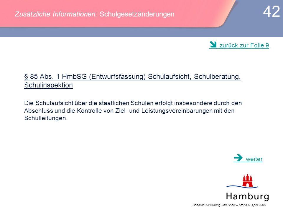 Behörde für Bildung und Sport – Stand 6. April 2006 42 § 85 Abs. 1 HmbSG (Entwurfsfassung) Schulaufsicht, Schulberatung, Schulinspektion Die Schulaufs