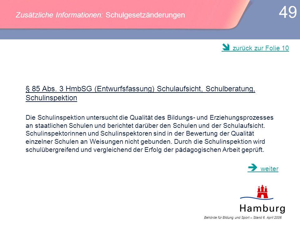 Behörde für Bildung und Sport – Stand 6. April 2006 49 § 85 Abs. 3 HmbSG (Entwurfsfassung) Schulaufsicht, Schulberatung, Schulinspektion Die Schulinsp