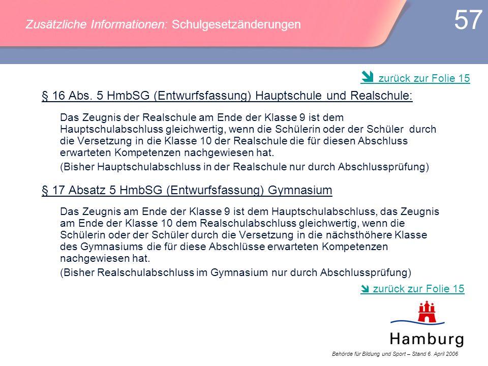 Behörde für Bildung und Sport – Stand 6. April 2006 57 § 16 Abs. 5 HmbSG (Entwurfsfassung) Hauptschule und Realschule: Das Zeugnis der Realschule am E