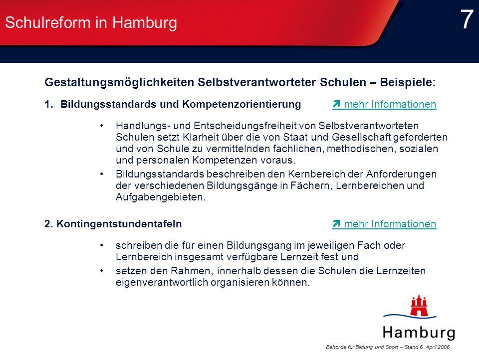 Behörde für Bildung und Sport – Stand 6. April 2006 7 7 Schulreform in Hamburg Gestaltungsmöglichkeiten Selbstverantworteter Schulen – Beispiele: 1.Bi
