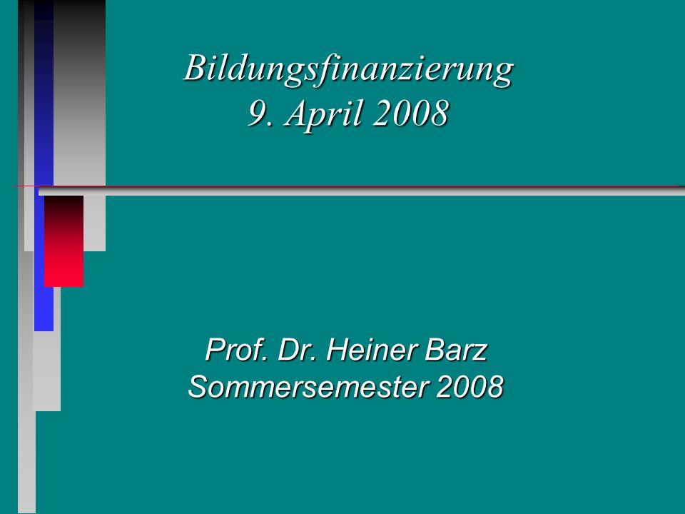 Bildungsfinanzierung 9. April 2008 Prof. Dr. Heiner Barz Sommersemester 2008