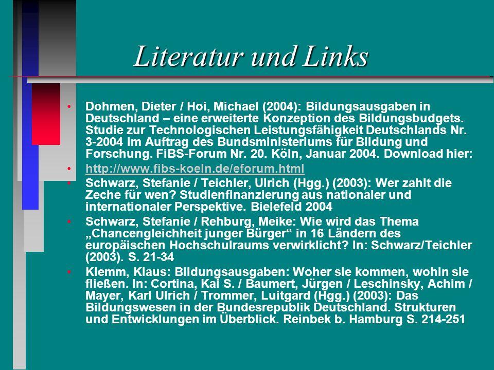 Literatur und Links Dohmen, Dieter / Hoi, Michael (2004): Bildungsausgaben in Deutschland – eine erweiterte Konzeption des Bildungsbudgets. Studie zur