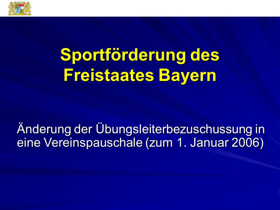 Änderung der Übungsleiterbezuschussung in eine Vereinspauschale (zum 1. Januar 2006) Sportförderung des Freistaates Bayern