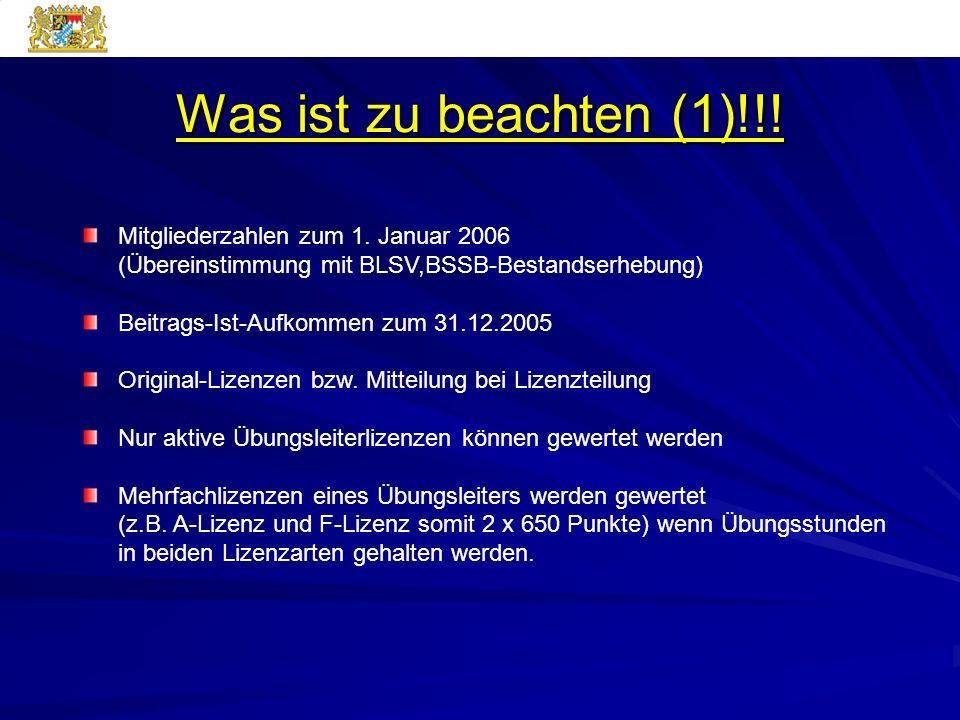 Was ist zu beachten (1)!!! Mitgliederzahlen zum 1. Januar 2006 (Übereinstimmung mit BLSV,BSSB-Bestandserhebung) Beitrags-Ist-Aufkommen zum 31.12.2005