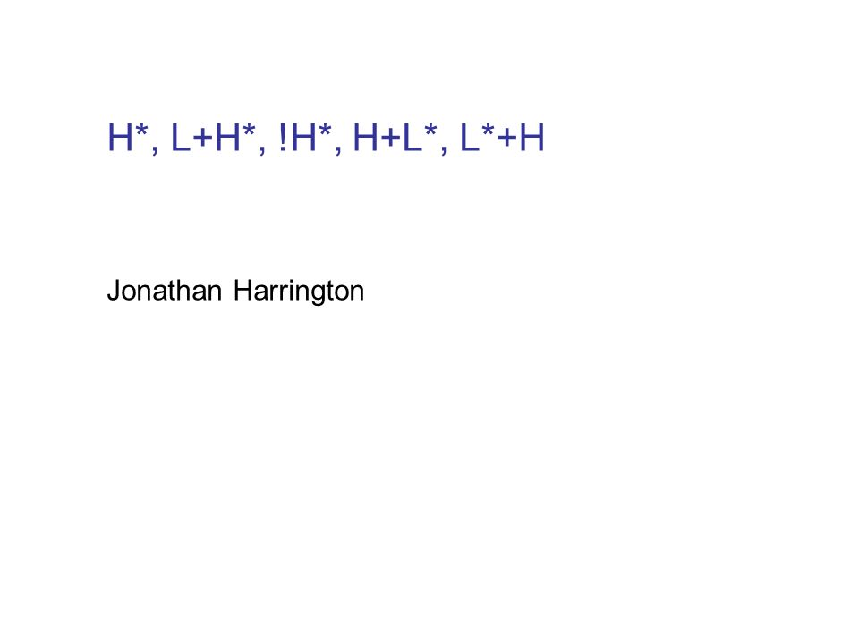 Jonathan Harrington H*, L+H*, !H*, H+L*, L*+H
