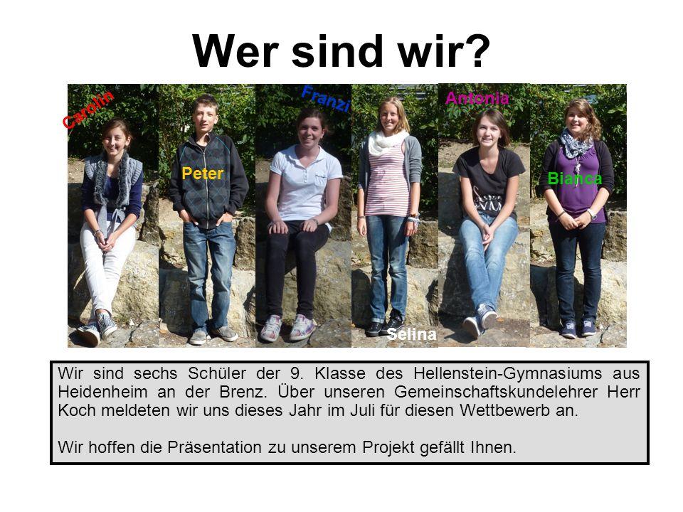 Wer sind wir? HansKlausFritzOtto Thomas Karl Wir sind sechs Schüler der 9. Klasse des Hellenstein-Gymnasiums aus Heidenheim an der Brenz. Über unseren