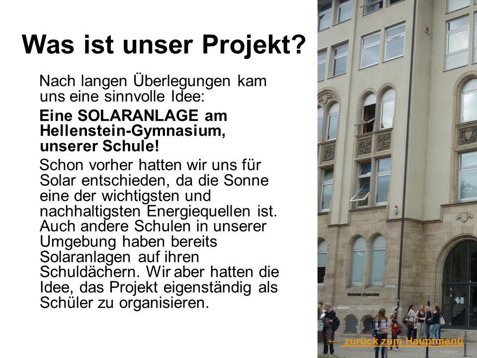 Was ist unser Projekt? Nach langen Überlegungen kam uns eine sinnvolle Idee: Eine SOLARANLAGE am Hellenstein-Gymnasium, unserer Schule! Schon vorher h