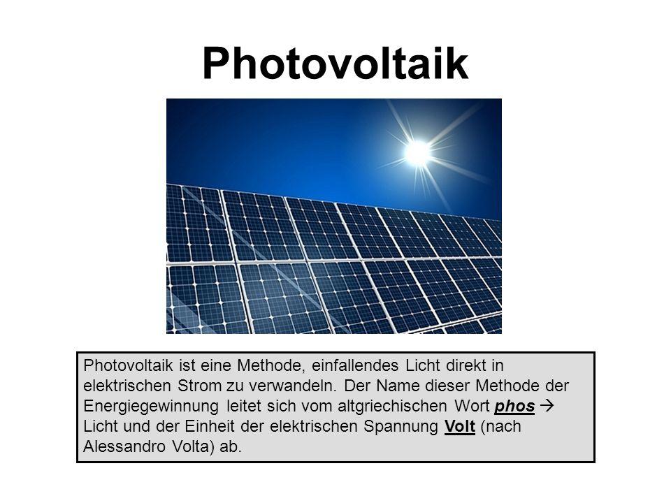 Photovoltaik Photovoltaik ist eine Methode, einfallendes Licht direkt in elektrischen Strom zu verwandeln. Der Name dieser Methode der Energiegewinnun