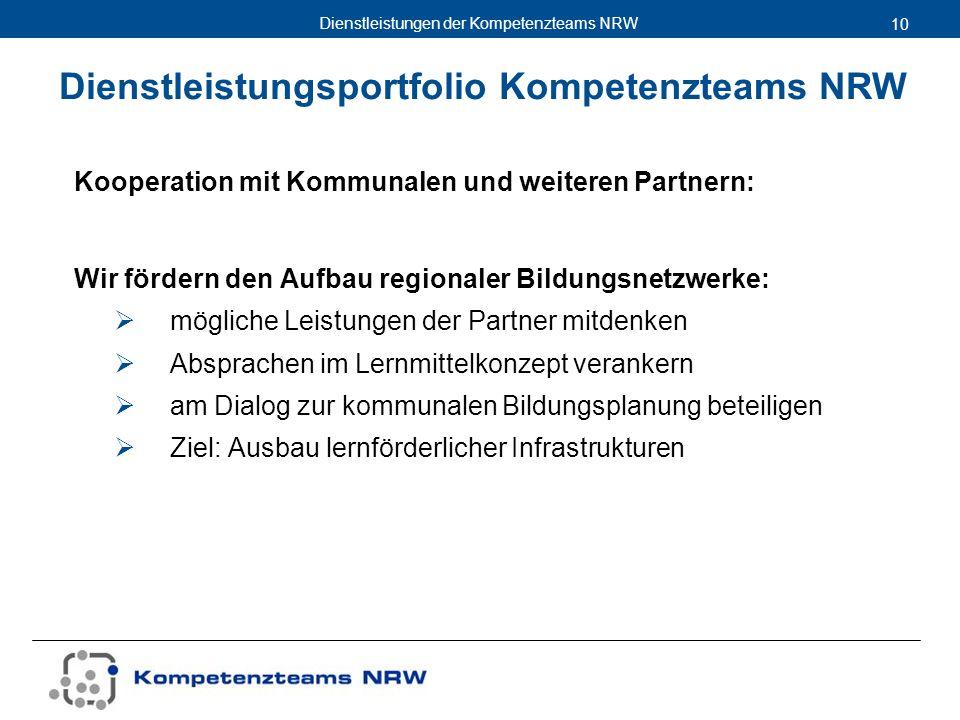 Dienstleistungen der Kompetenzteams NRW 10 Kooperation mit Kommunalen und weiteren Partnern: Wir fördern den Aufbau regionaler Bildungsnetzwerke: mögl