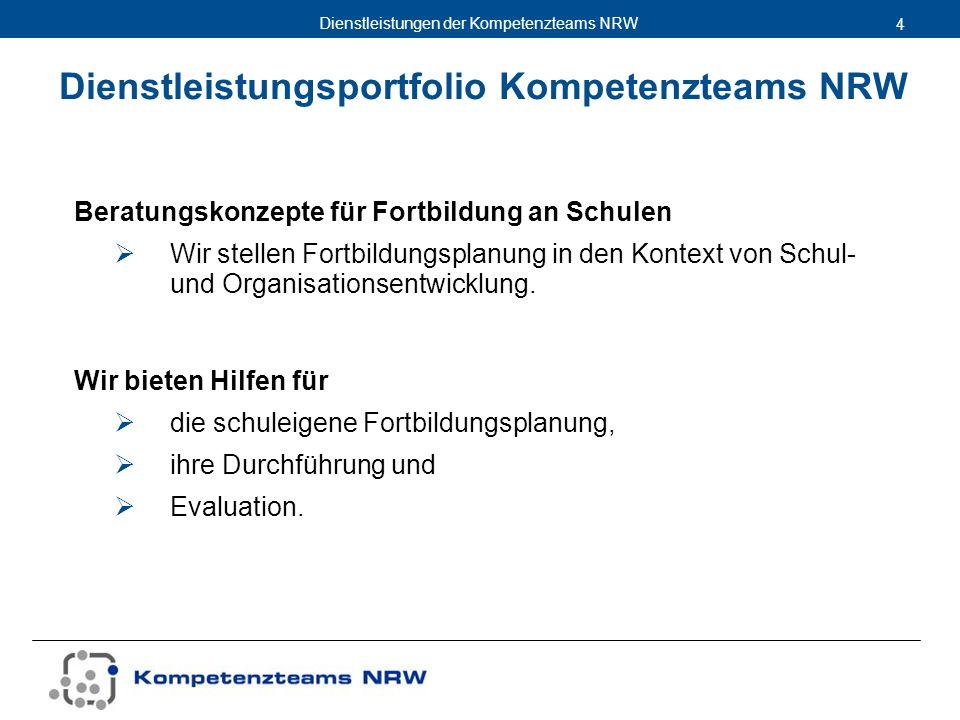 Dienstleistungen der Kompetenzteams NRW 4 Dienstleistungsportfolio Kompetenzteams NRW Beratungskonzepte für Fortbildung an Schulen Wir stellen Fortbil