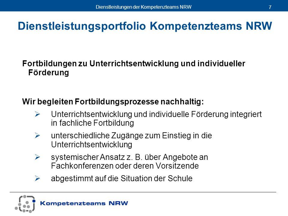 Dienstleistungen der Kompetenzteams NRW 7 Fortbildungen zu Unterrichtsentwicklung und individueller Förderung Wir begleiten Fortbildungsprozesse nachh