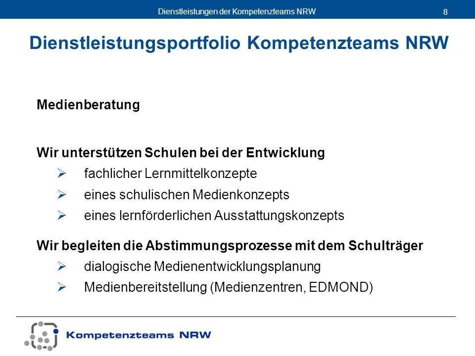 Dienstleistungen der Kompetenzteams NRW 8 Medienberatung Wir unterstützen Schulen bei der Entwicklung fachlicher Lernmittelkonzepte eines schulischen