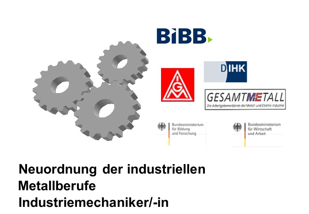 Neuordnung der industriellen Metallberufe Industriemechaniker/-in