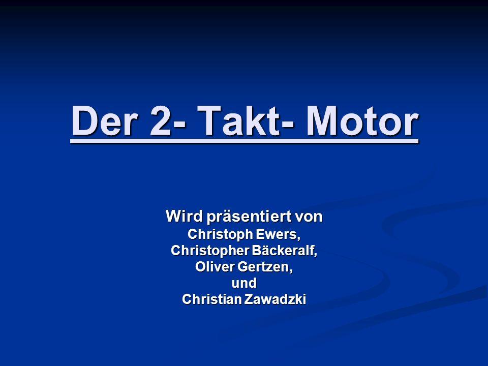 Der 2- Takt- Motor Wird präsentiert von Christoph Ewers, Christopher Bäckeralf, Oliver Gertzen, und Christian Zawadzki