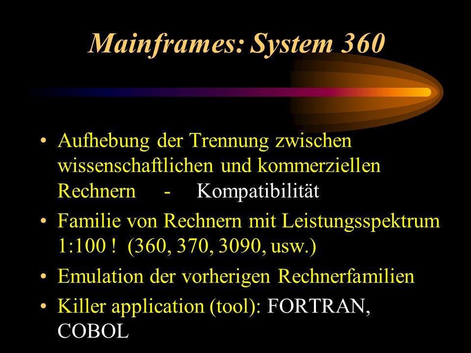 Mainframes: System 360 Aufhebung der Trennung zwischen wissenschaftlichen und kommerziellen Rechnern - Kompatibilität Familie von Rechnern mit Leistun