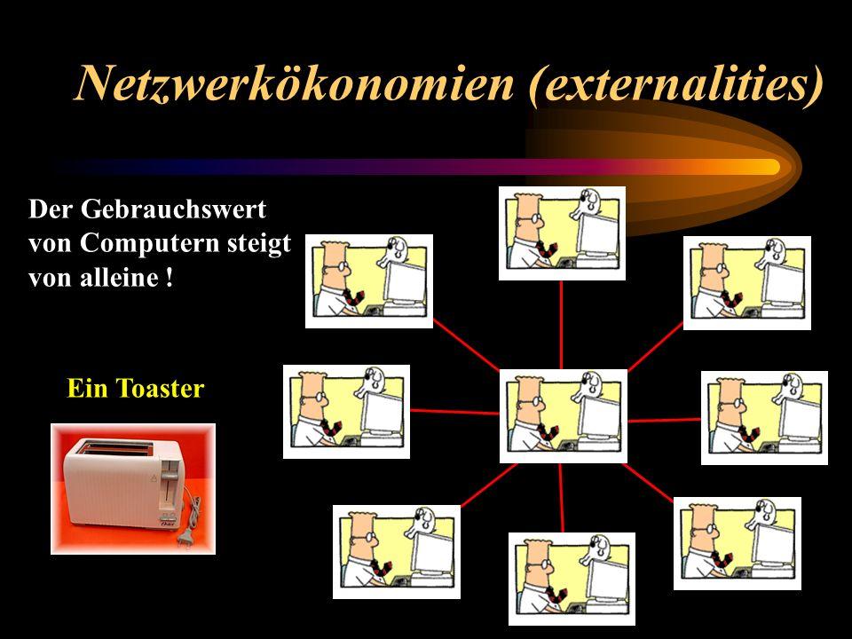 Netzwerkökonomien (externalities) Ein Toaster Der Gebrauchswert von Computern steigt von alleine !