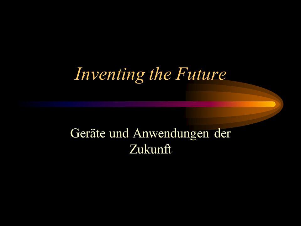 Inventing the Future Geräte und Anwendungen der Zukunft