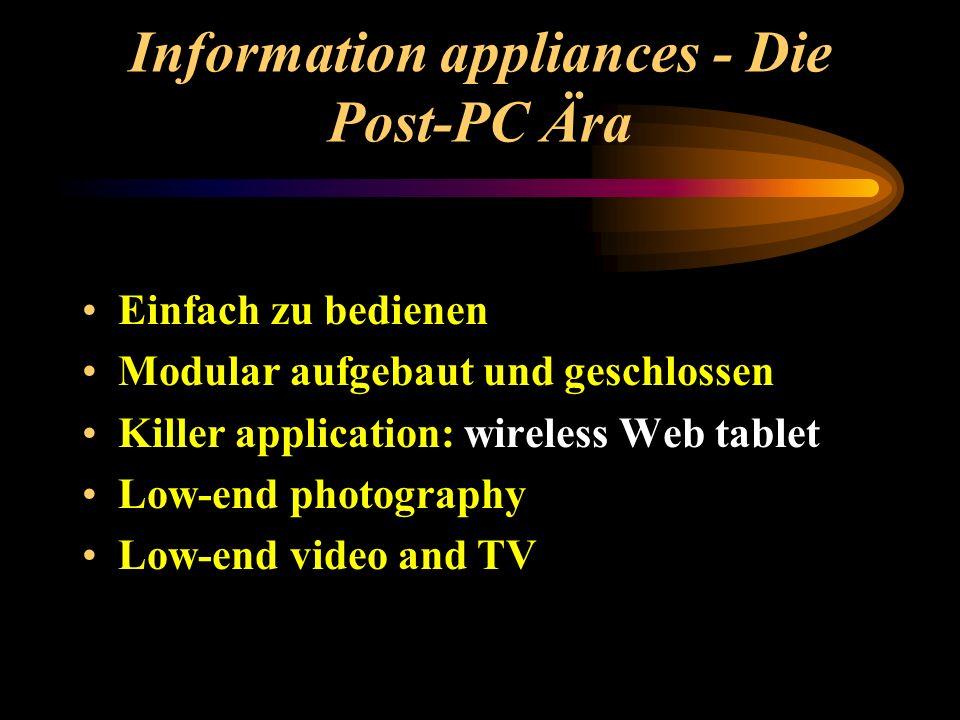 Information appliances - Die Post-PC Ära Einfach zu bedienen Modular aufgebaut und geschlossen Killer application: wireless Web tablet Low-end photogr