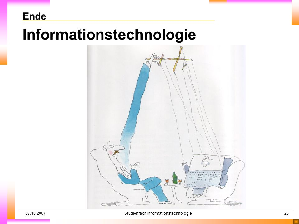 07.10.2007Studienfach Informationstechnologie26 Ende Informationstechnologie