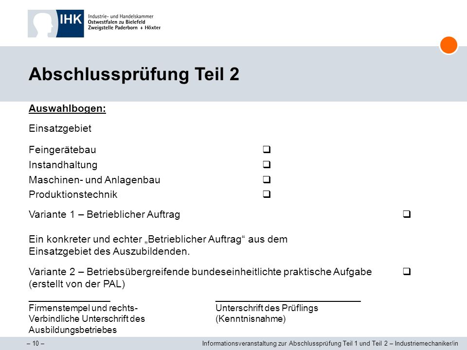 – 10 –Informationsveranstaltung zur Abschlussprüfung Teil 1 und Teil 2 – Industriemechaniker/in Abschlussprüfung Teil 2 Auswahlbogen: Einsatzgebiet Fe