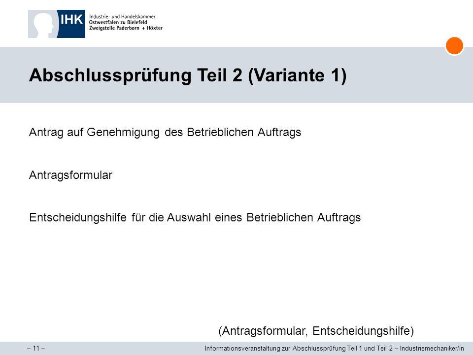 – 11 –Informationsveranstaltung zur Abschlussprüfung Teil 1 und Teil 2 – Industriemechaniker/in Abschlussprüfung Teil 2 (Variante 1) Antrag auf Genehm