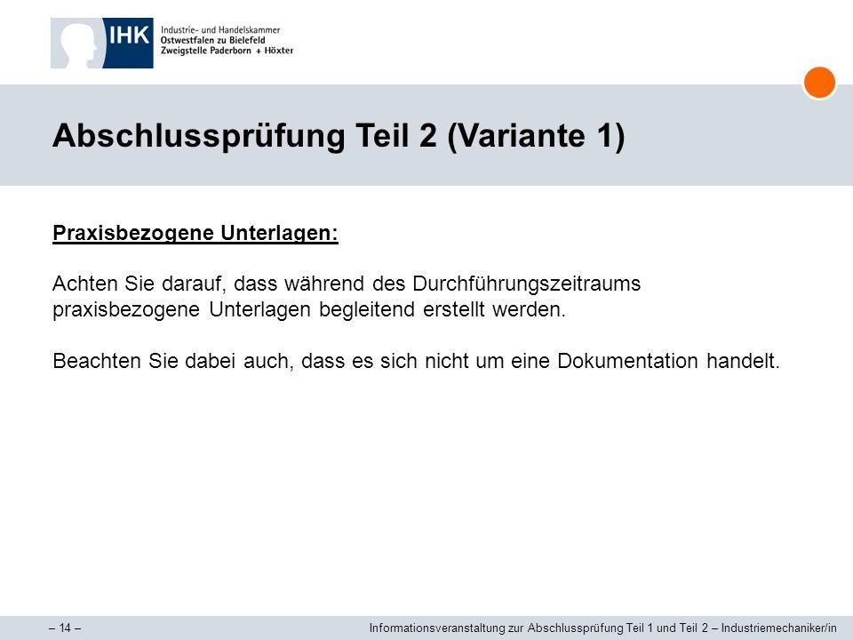 – 14 –Informationsveranstaltung zur Abschlussprüfung Teil 1 und Teil 2 – Industriemechaniker/in Abschlussprüfung Teil 2 (Variante 1) Praxisbezogene Un