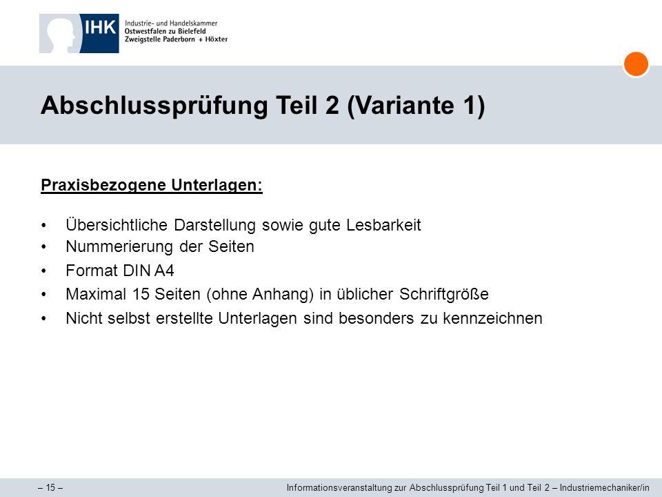 – 15 –Informationsveranstaltung zur Abschlussprüfung Teil 1 und Teil 2 – Industriemechaniker/in Abschlussprüfung Teil 2 (Variante 1) Praxisbezogene Un