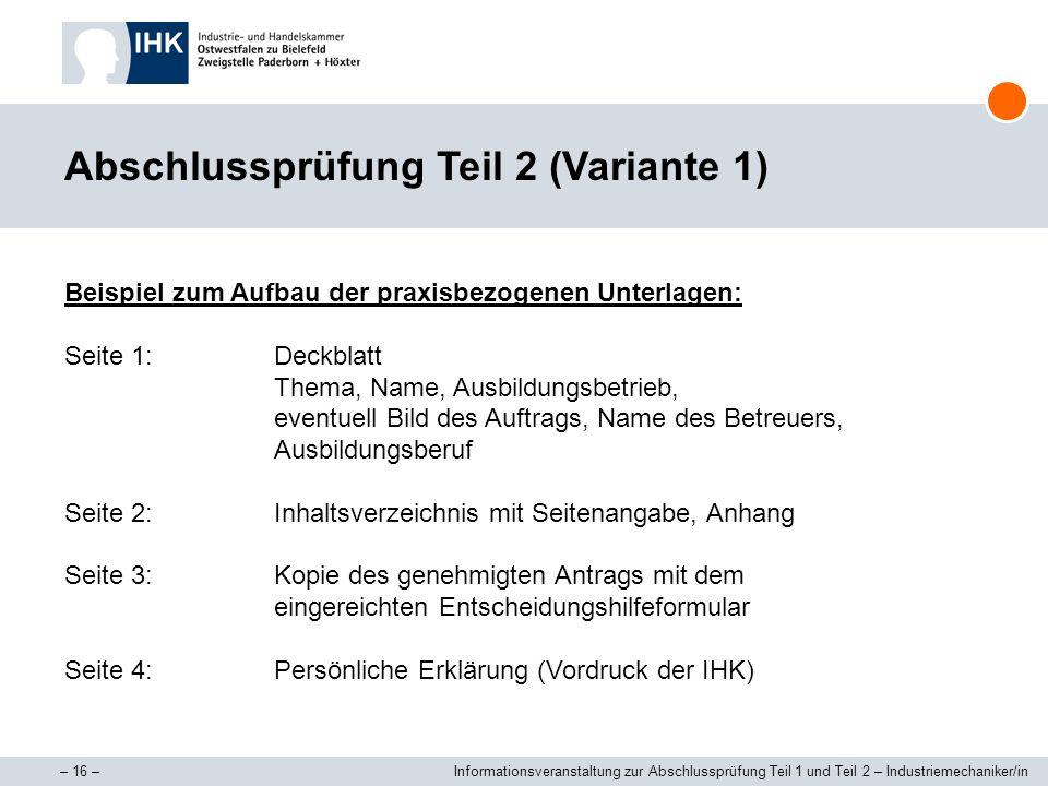 – 16 –Informationsveranstaltung zur Abschlussprüfung Teil 1 und Teil 2 – Industriemechaniker/in Abschlussprüfung Teil 2 (Variante 1) Beispiel zum Aufb