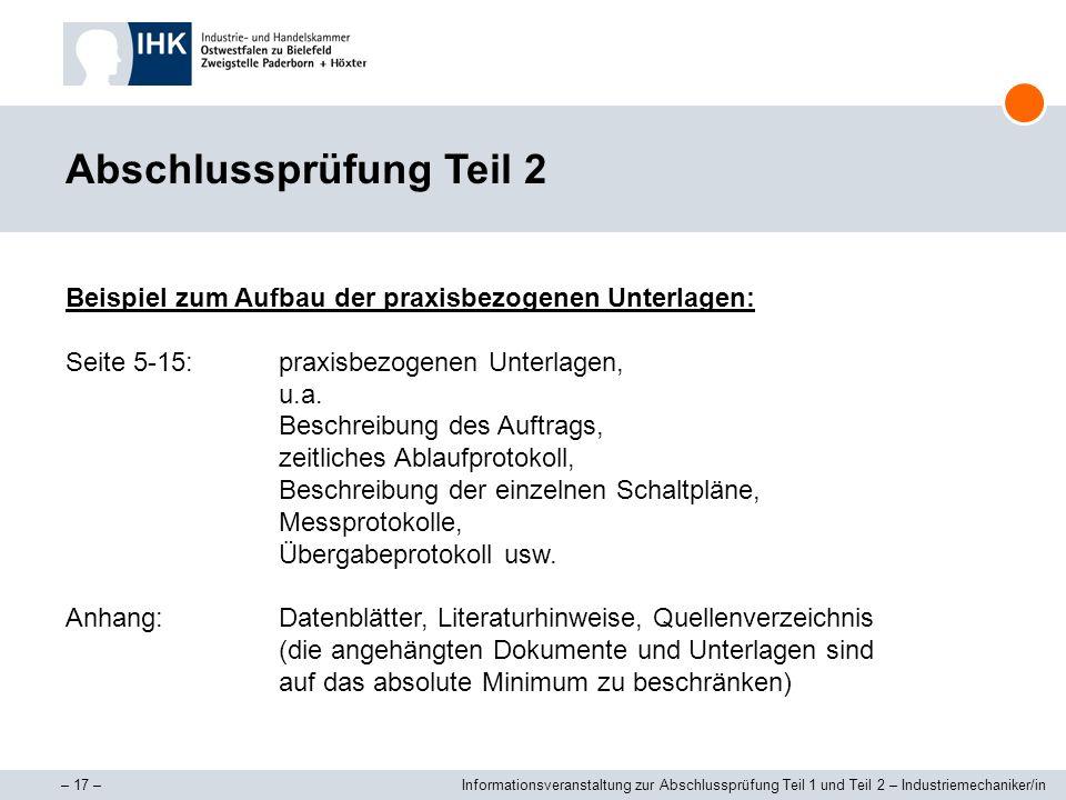 – 17 –Informationsveranstaltung zur Abschlussprüfung Teil 1 und Teil 2 – Industriemechaniker/in Abschlussprüfung Teil 2 Beispiel zum Aufbau der praxis