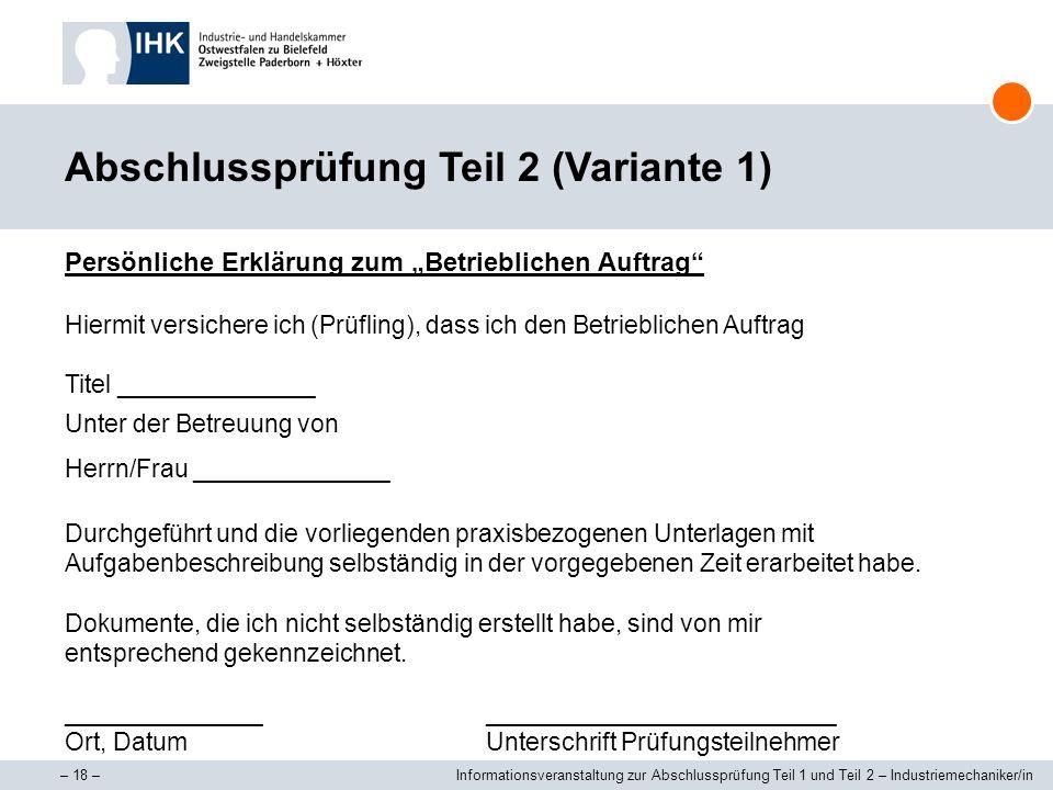 – 18 –Informationsveranstaltung zur Abschlussprüfung Teil 1 und Teil 2 – Industriemechaniker/in Abschlussprüfung Teil 2 (Variante 1) Persönliche Erklä