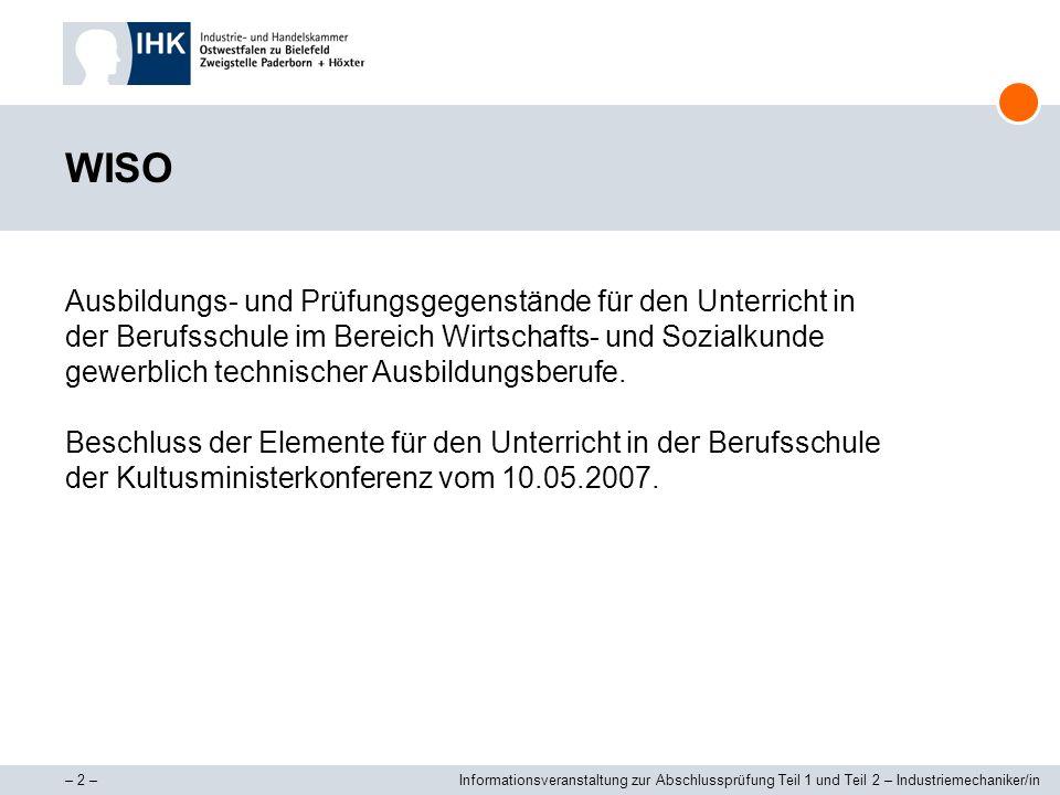– 2 –Informationsveranstaltung zur Abschlussprüfung Teil 1 und Teil 2 – Industriemechaniker/in WISO Ausbildungs- und Prüfungsgegenstände für den Unter