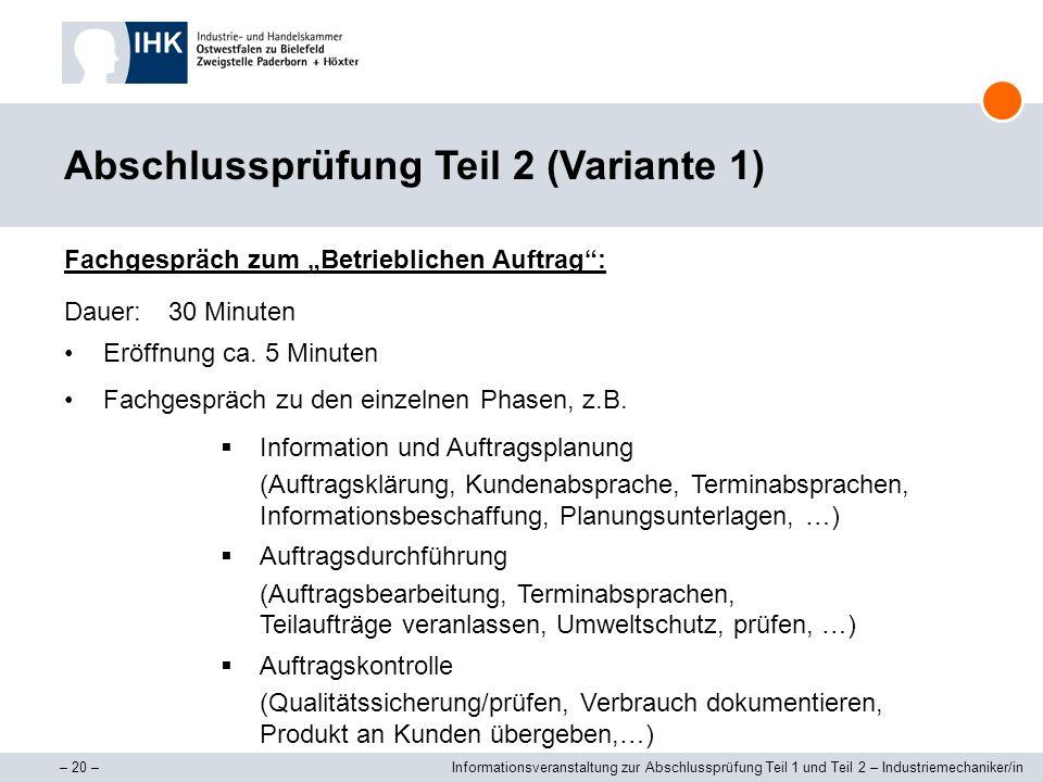 – 20 –Informationsveranstaltung zur Abschlussprüfung Teil 1 und Teil 2 – Industriemechaniker/in Abschlussprüfung Teil 2 (Variante 1) Fachgespräch zum