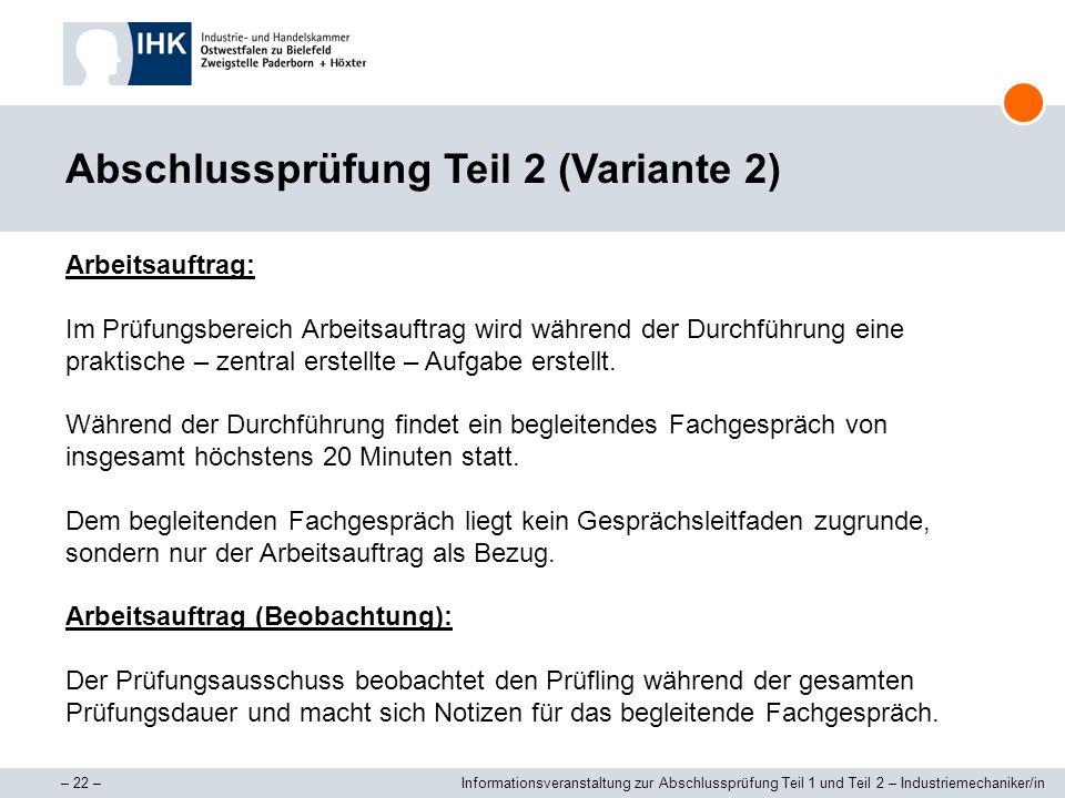 – 22 –Informationsveranstaltung zur Abschlussprüfung Teil 1 und Teil 2 – Industriemechaniker/in Abschlussprüfung Teil 2 (Variante 2) Arbeitsauftrag: I